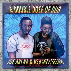 Joe Ariwa & Ashanti Selah - A Double Dose Of Dub