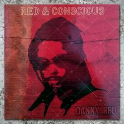 Danny Red - Red & Conscious
