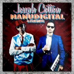 Manudigital meets Joseph Cotton & Friends