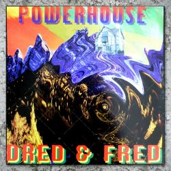Dred & Fred - Powerhouse